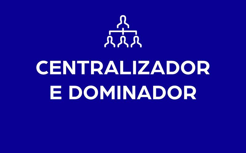 """Imagem com fundo azul, há um ícone de um organograma, demonstrando quem é o líder. Está escrito """"centralizador e dominador"""""""